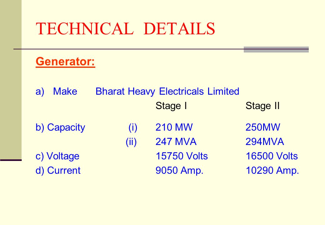 TECHNICAL DETAILS Generator: a) Make Bharat Heavy Electricals Limited