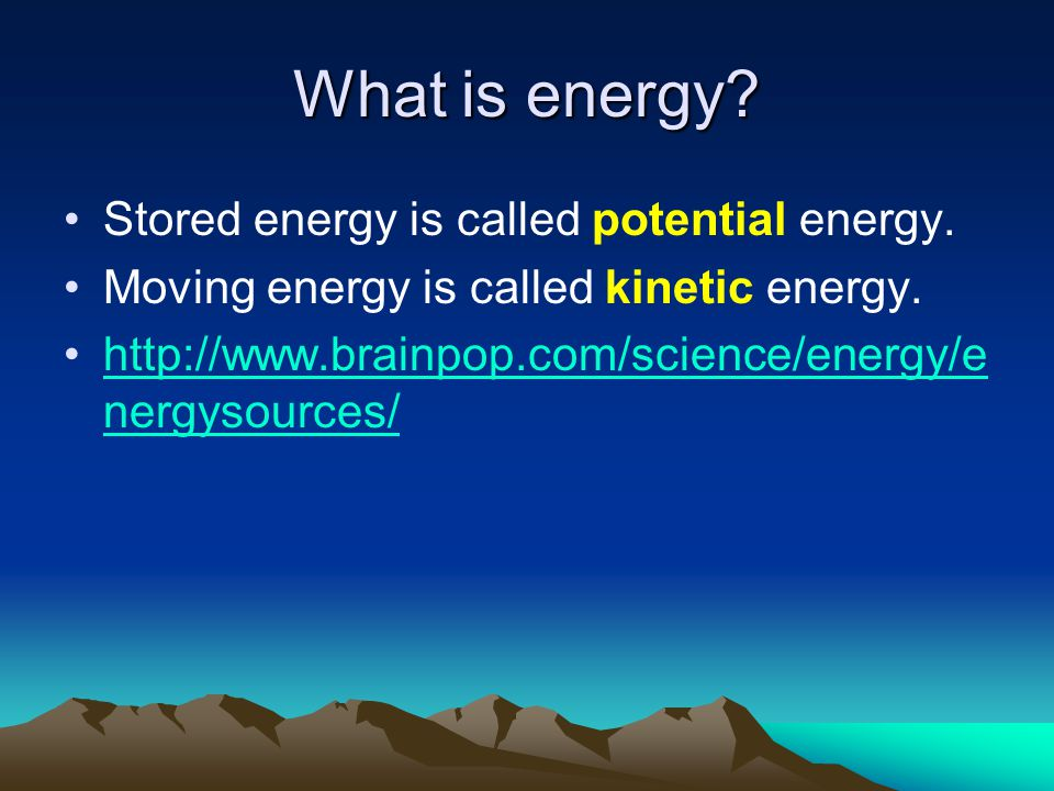 What is energy Stored energy is called potential energy.