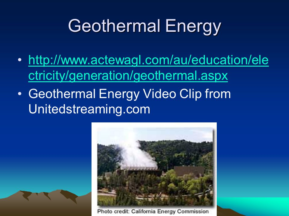 Geothermal Energy http://www.actewagl.com/au/education/electricity/generation/geothermal.aspx.