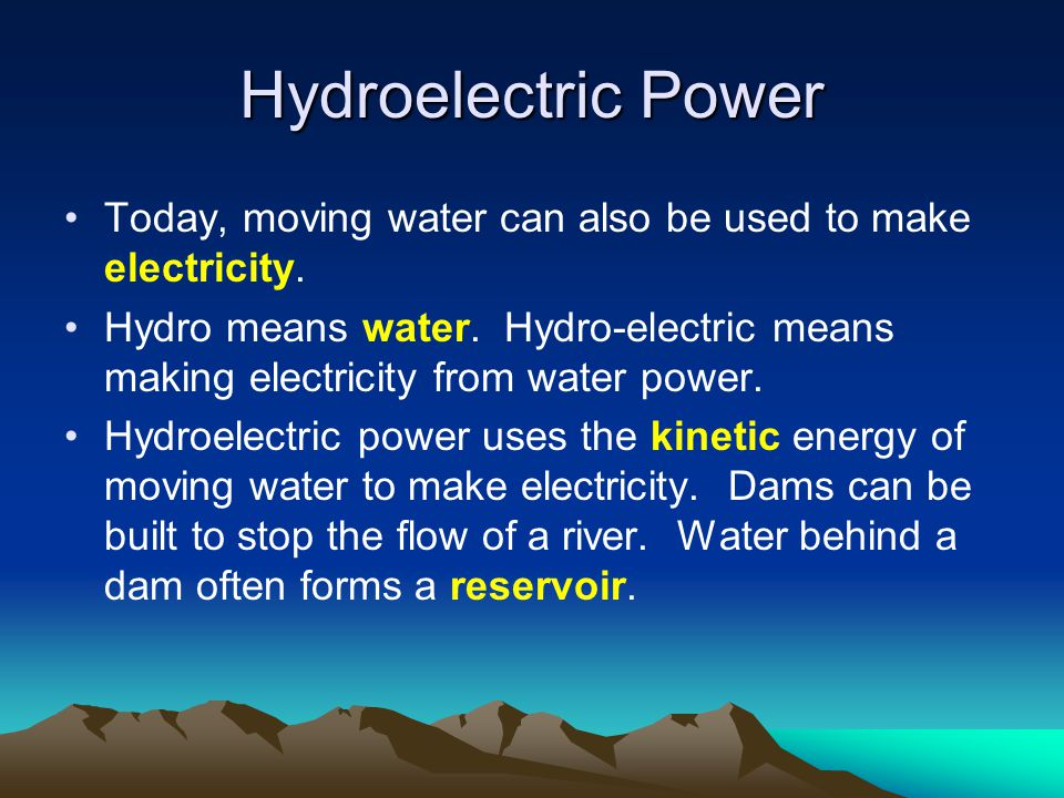 Hydroelectric Power Today, moving water can also be used to make electricity.