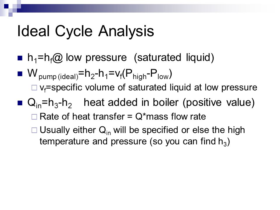 Ideal Cycle Analysis h1=hf@ low pressure (saturated liquid)
