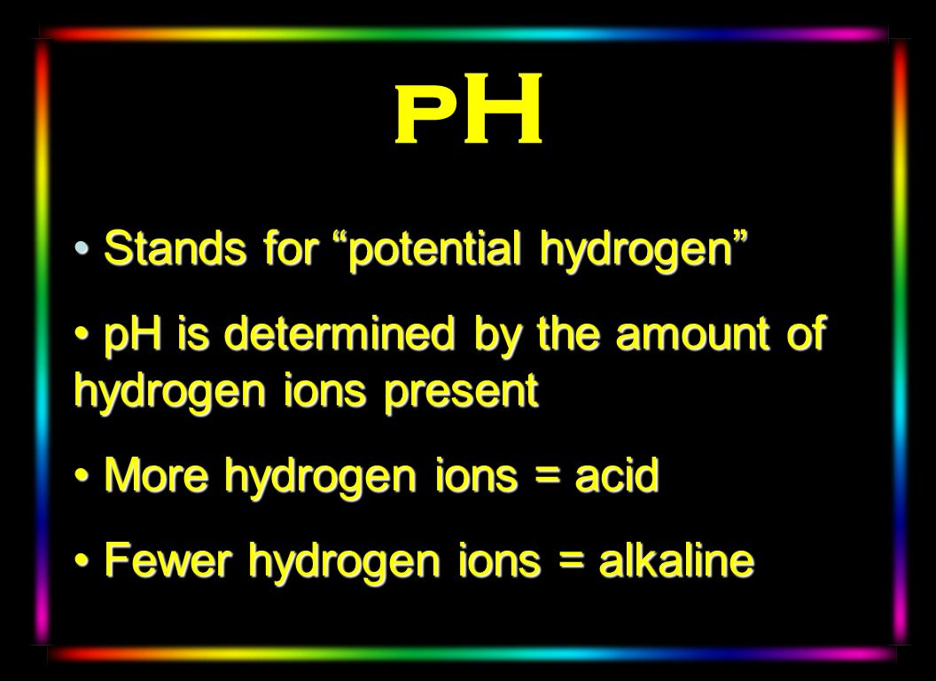 pH Stands for potential hydrogen