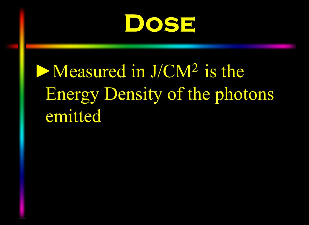 Dose Measured in J/CM2 is the Energy Density of the photons emitted