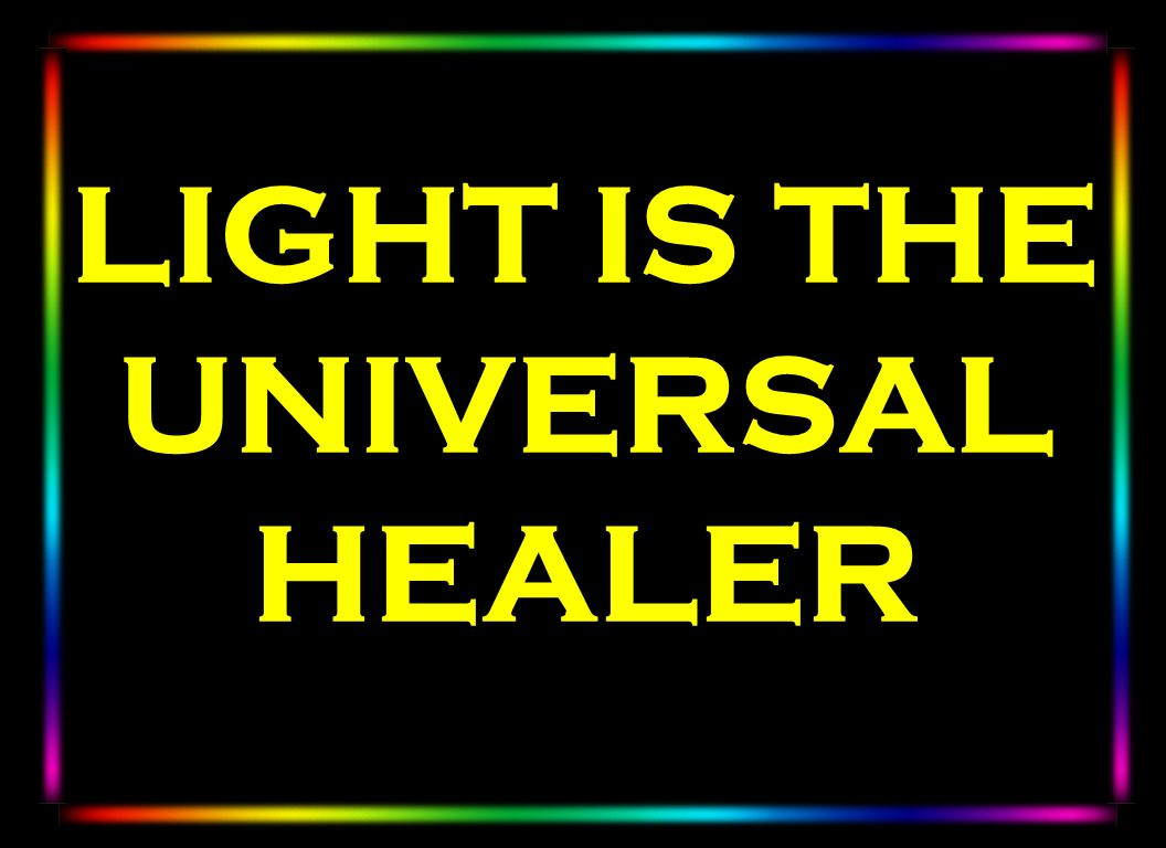 LIGHT IS THE UNIVERSAL HEALER