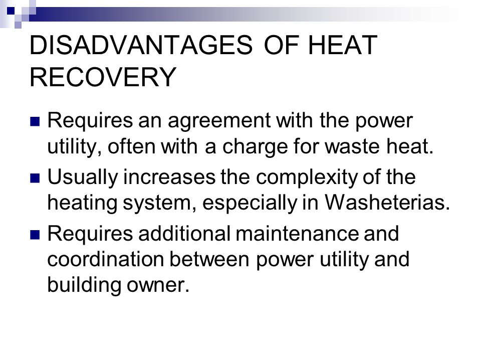 DISADVANTAGES OF HEAT RECOVERY