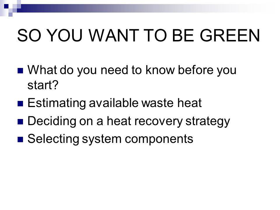 SO YOU WANT TO BE GREEN What do you need to know before you start
