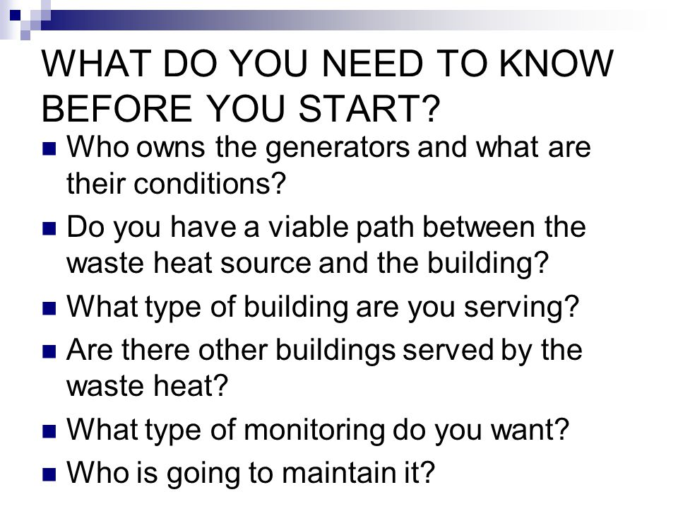 WHAT DO YOU NEED TO KNOW BEFORE YOU START