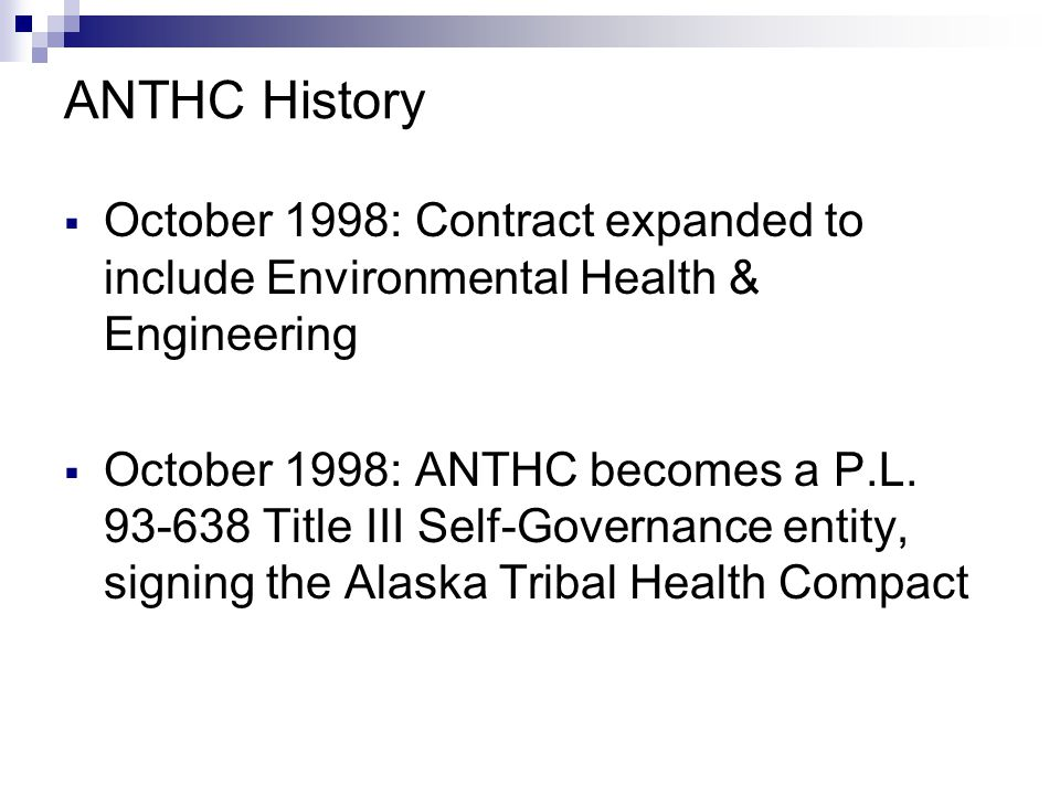 ANTHC History October 1998: Contract expanded to include Environmental Health & Engineering.