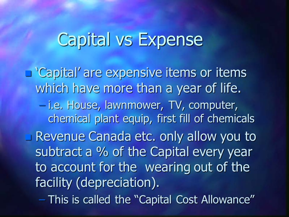 Capital vs Expense 'Capital' are expensive items or items which have more than a year of life.