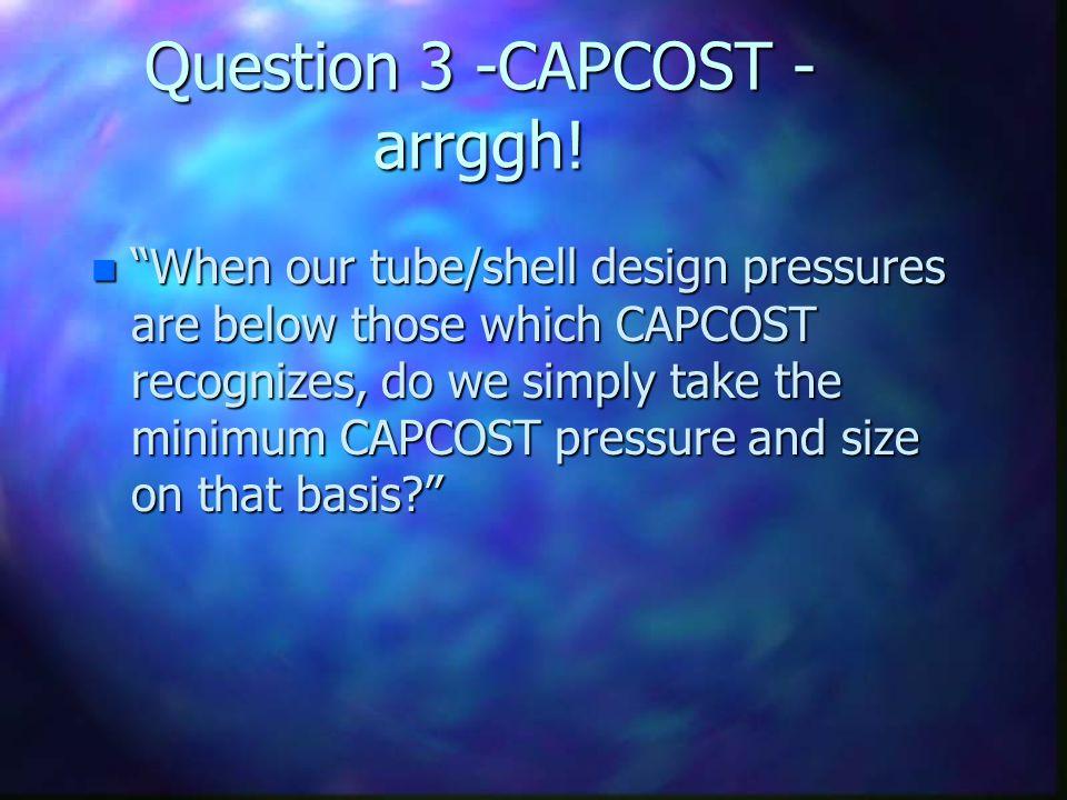 Question 3 -CAPCOST - arrggh!
