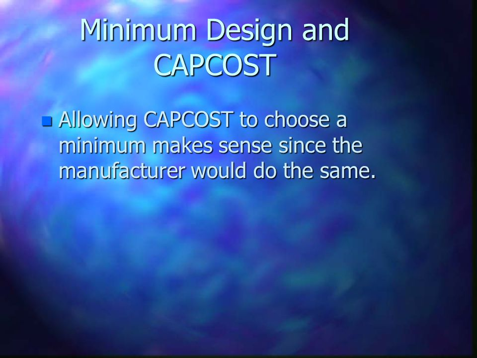 Minimum Design and CAPCOST