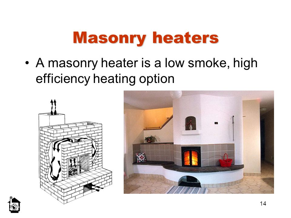 Masonry heaters A masonry heater is a low smoke, high efficiency heating option.