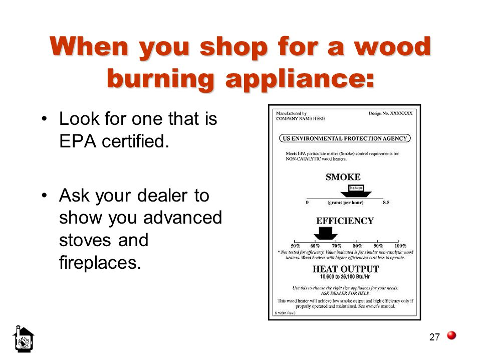 When you shop for a wood burning appliance: