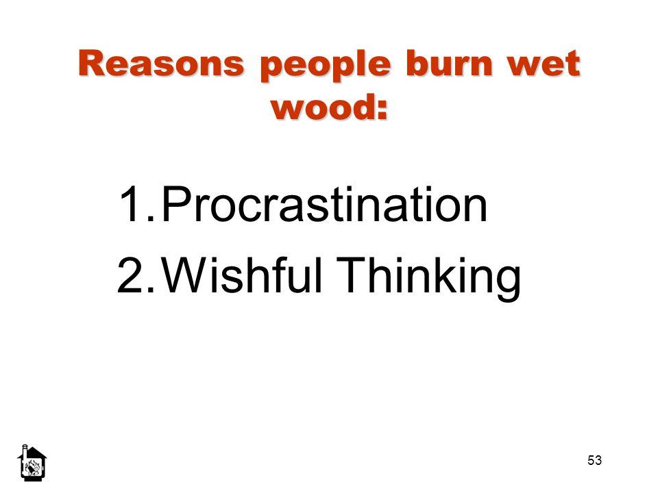 Reasons people burn wet wood: