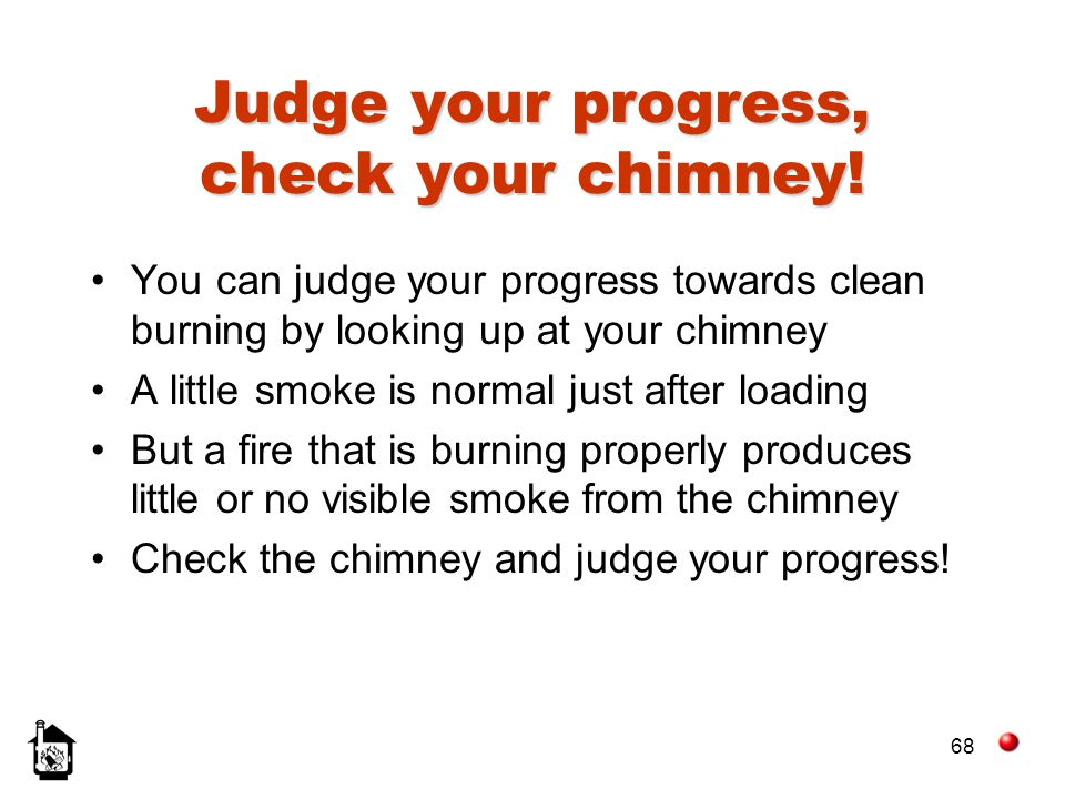 Judge your progress, check your chimney!