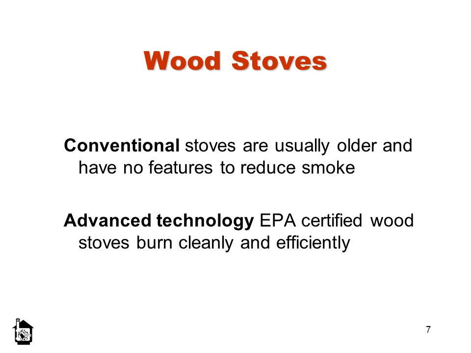 Wood Stoves Conventional stoves are usually older and have no features to reduce smoke.