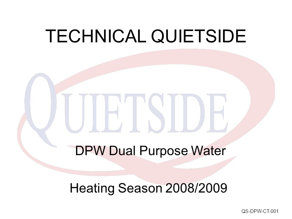 TECHNICAL QUIETSIDE DPW Dual Purpose Water Heating Season 2008/2009