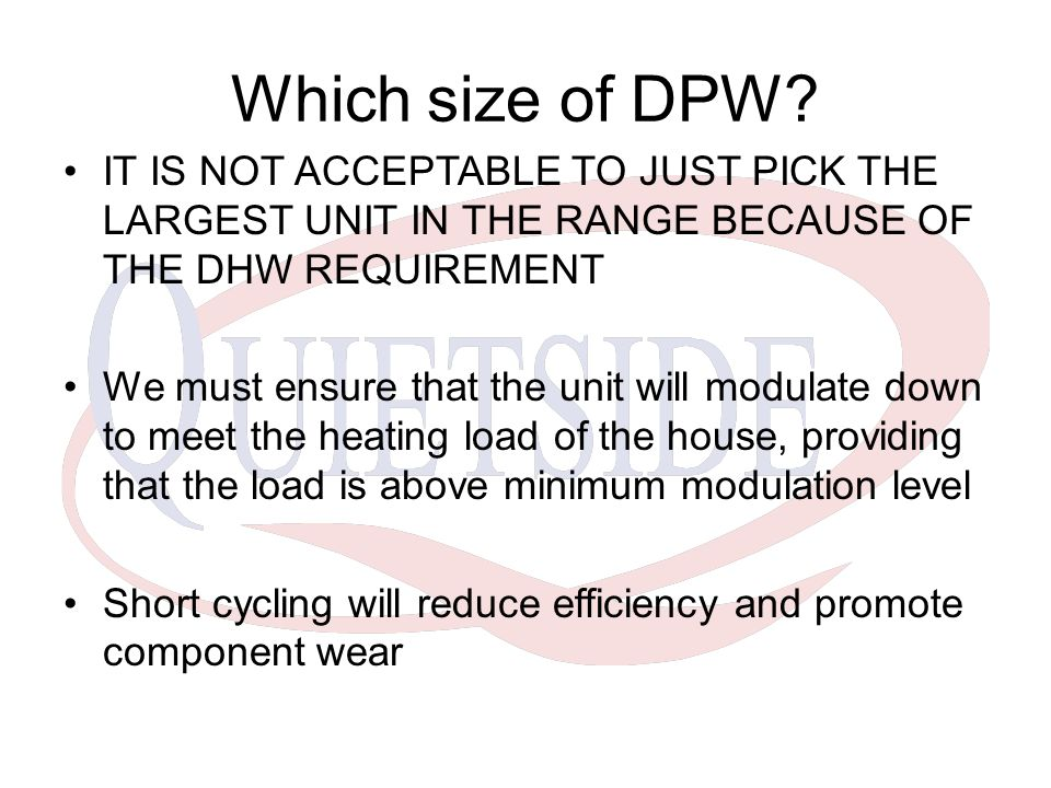 Which size of DPW IT IS NOT ACCEPTABLE TO JUST PICK THE LARGEST UNIT IN THE RANGE BECAUSE OF THE DHW REQUIREMENT.