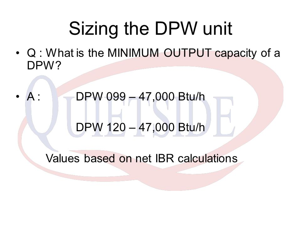 Sizing the DPW unit Q : What is the MINIMUM OUTPUT capacity of a DPW