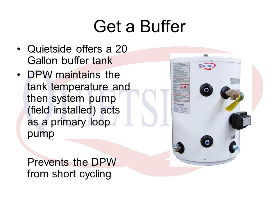 Get a Buffer Quietside offers a 20 Gallon buffer tank