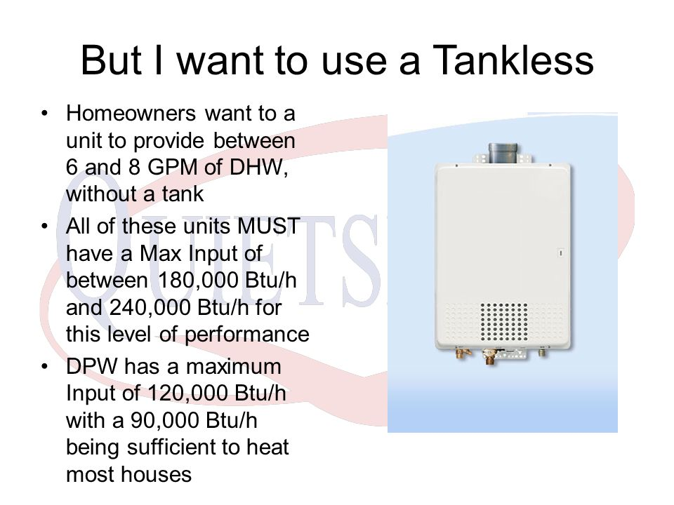 But I want to use a Tankless