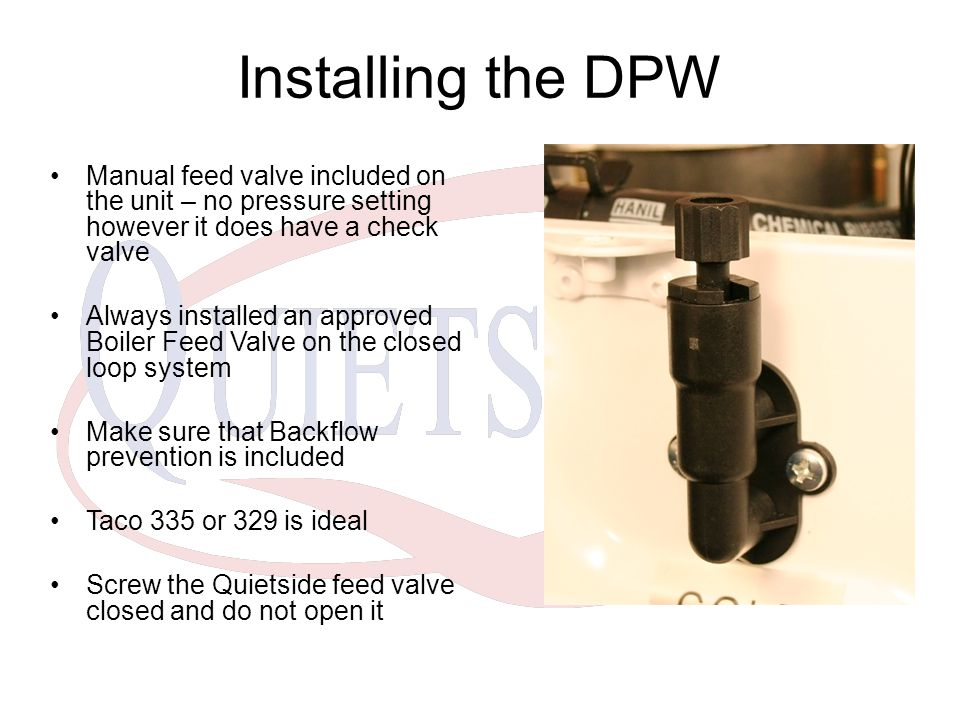 Installing the DPW Manual feed valve included on the unit – no pressure setting however it does have a check valve.