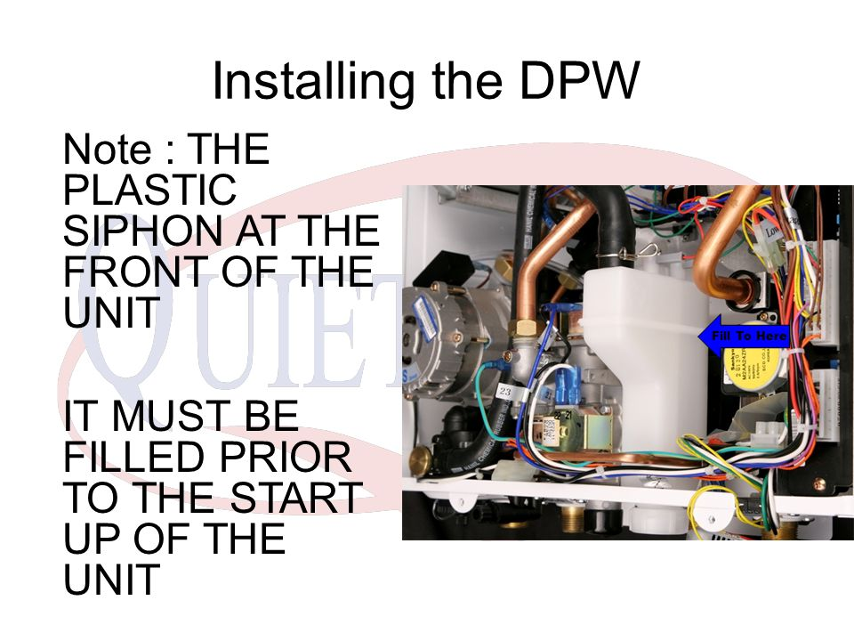 Installing the DPW Note : THE PLASTIC SIPHON AT THE FRONT OF THE UNIT
