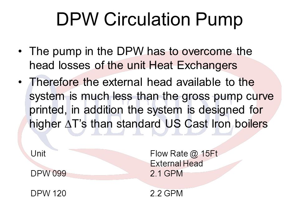 DPW Circulation Pump The pump in the DPW has to overcome the head losses of the unit Heat Exchangers.
