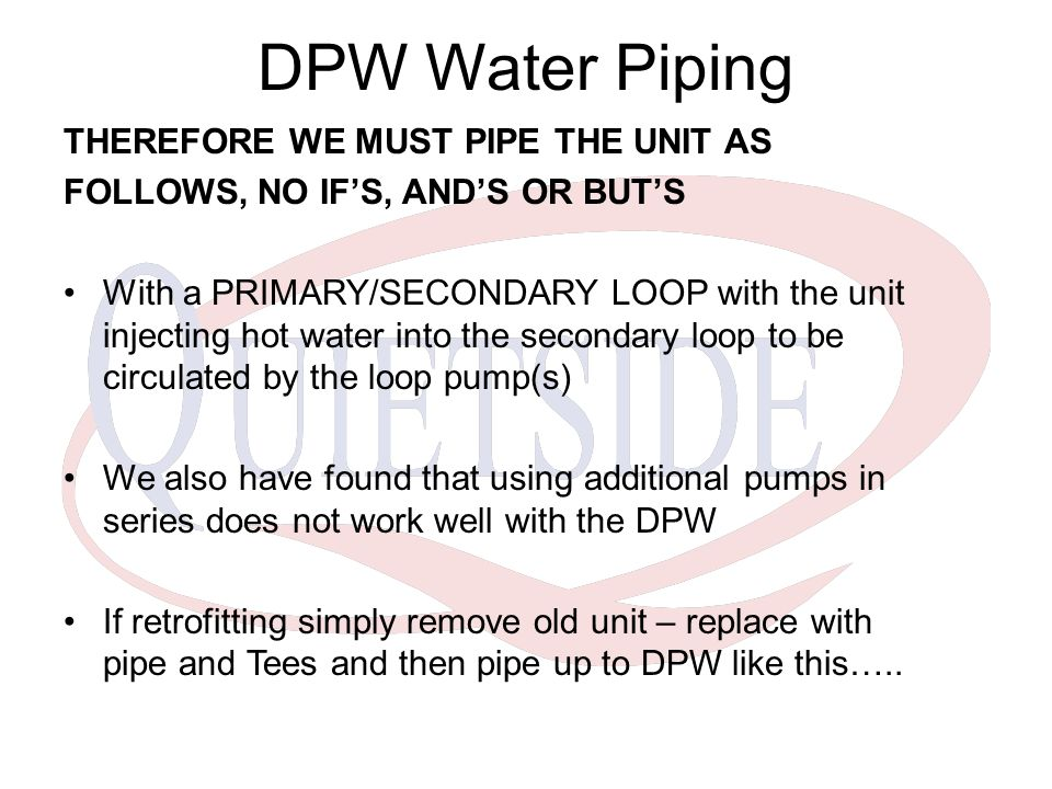 DPW Water Piping THEREFORE WE MUST PIPE THE UNIT AS
