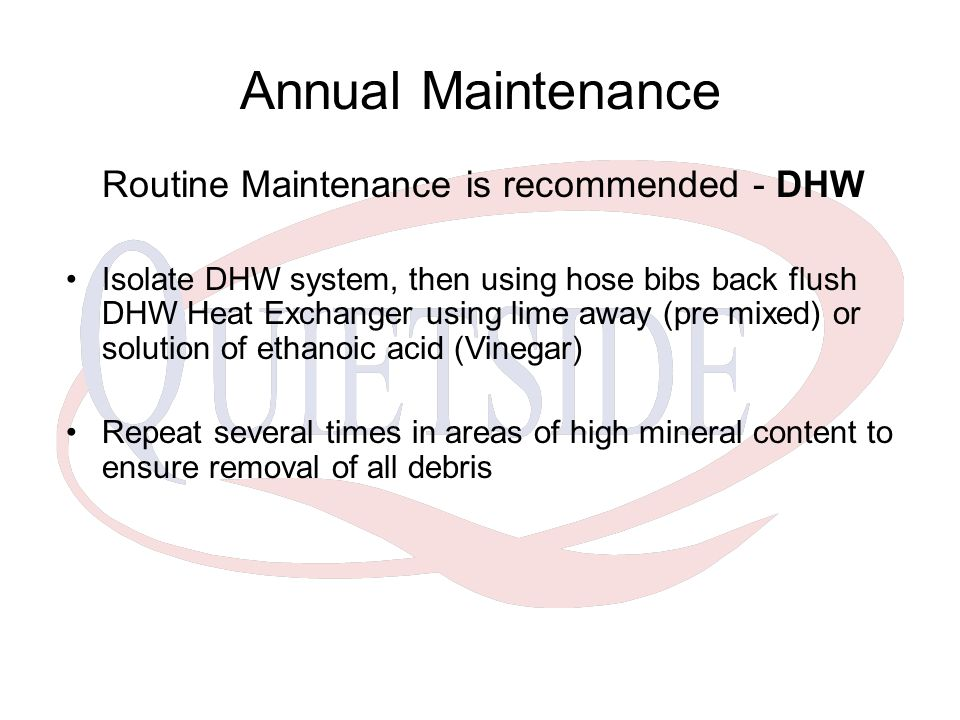 Annual Maintenance Routine Maintenance is recommended - DHW