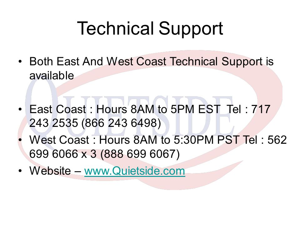 Technical Support Both East And West Coast Technical Support is available. East Coast : Hours 8AM to 5PM EST Tel : 717 243 2535 (866 243 6498)