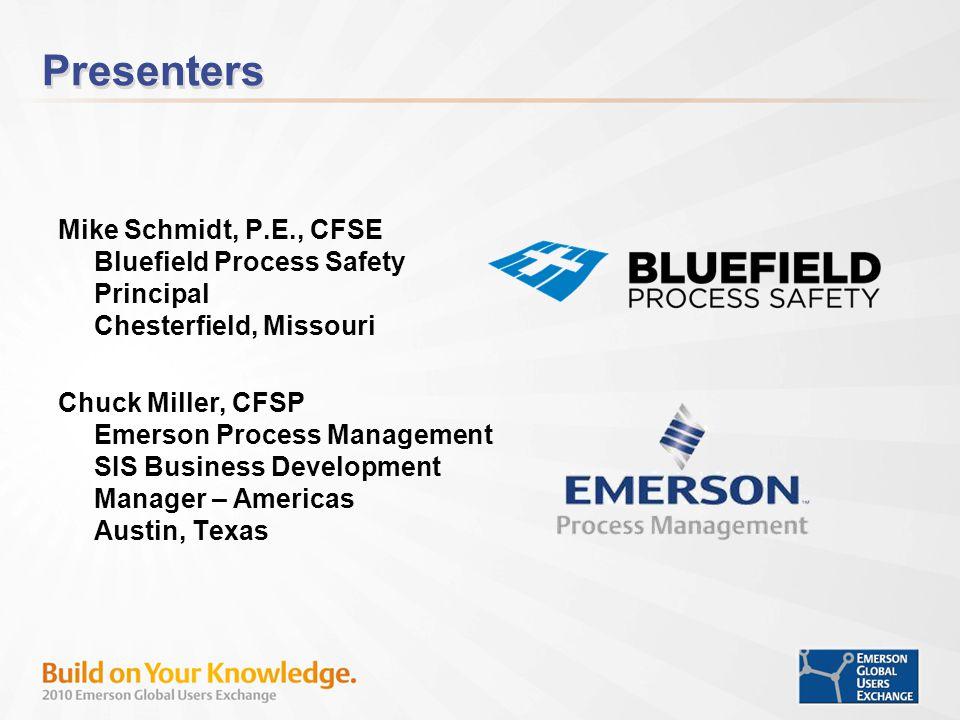 Presenters Mike Schmidt, P.E., CFSE Bluefield Process Safety Principal Chesterfield, Missouri.