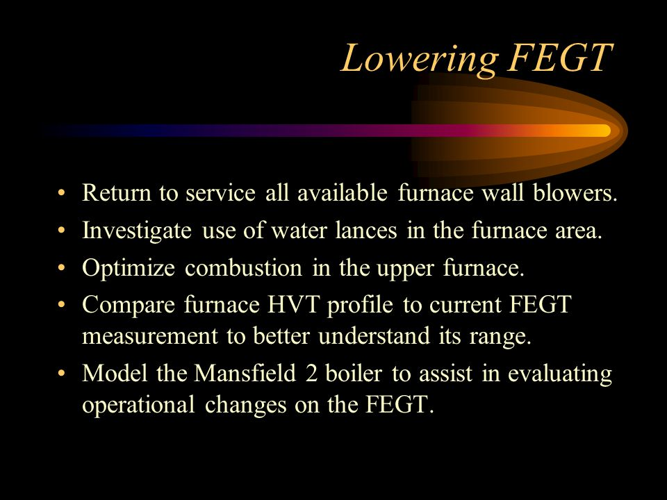 Lowering FEGT Return to service all available furnace wall blowers.