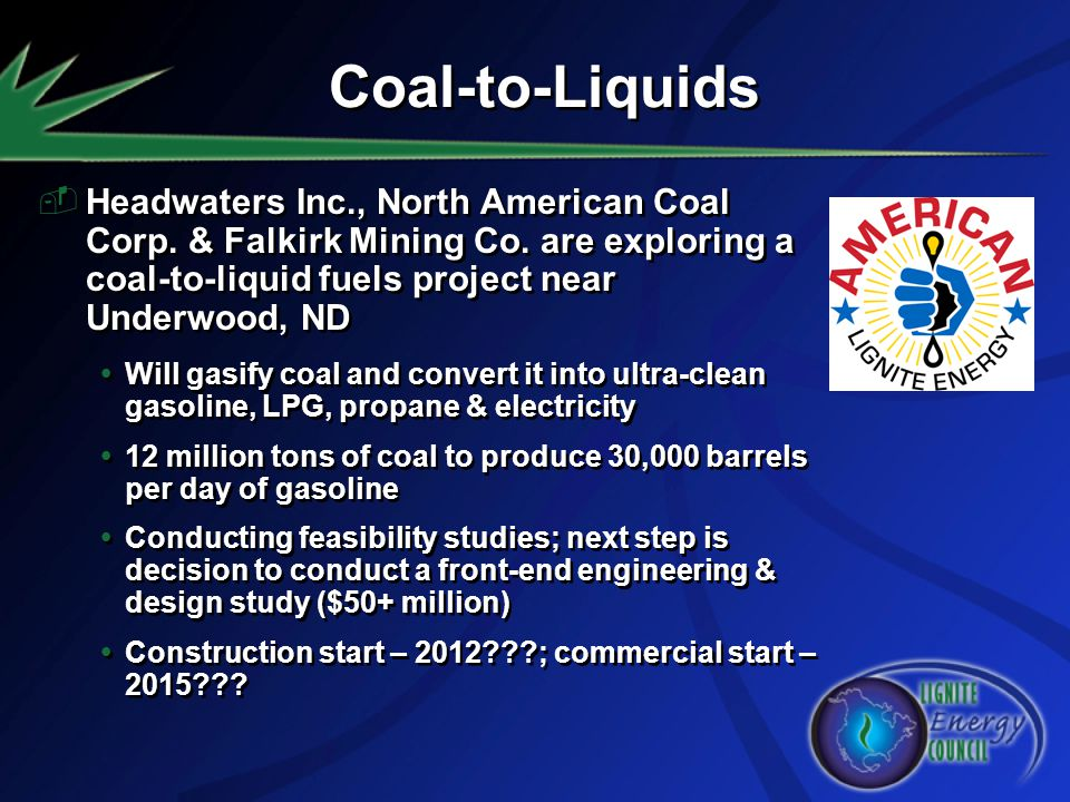 Coal-to-Liquids Headwaters Inc., North American Coal Corp. & Falkirk Mining Co. are exploring a coal-to-liquid fuels project near Underwood, ND.