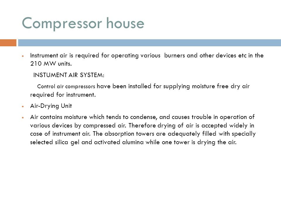 Compressor house Instrument air is required for operating various burners and other devices etc in the 210 MW units.