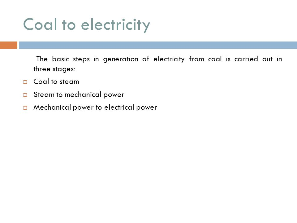 Coal to electricity The basic steps in generation of electricity from coal is carried out in three stages: