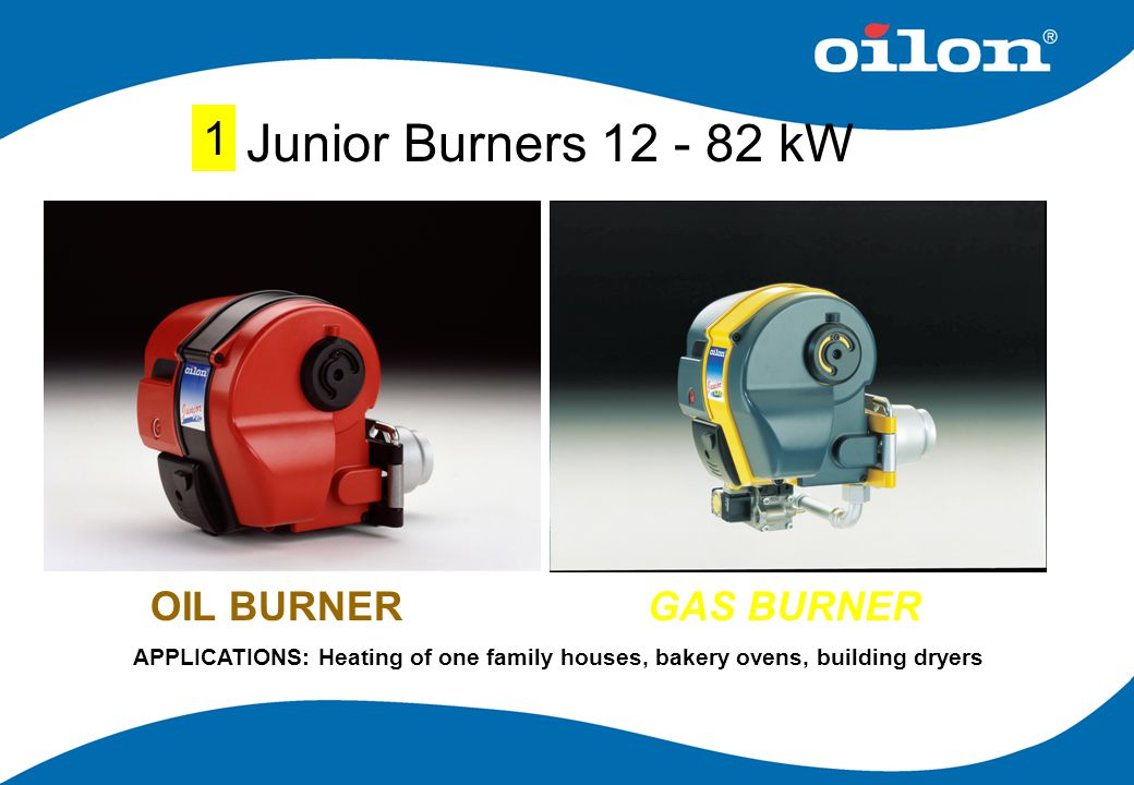 Junior Burners 12 - 82 kW 1 OIL BURNER GAS BURNER