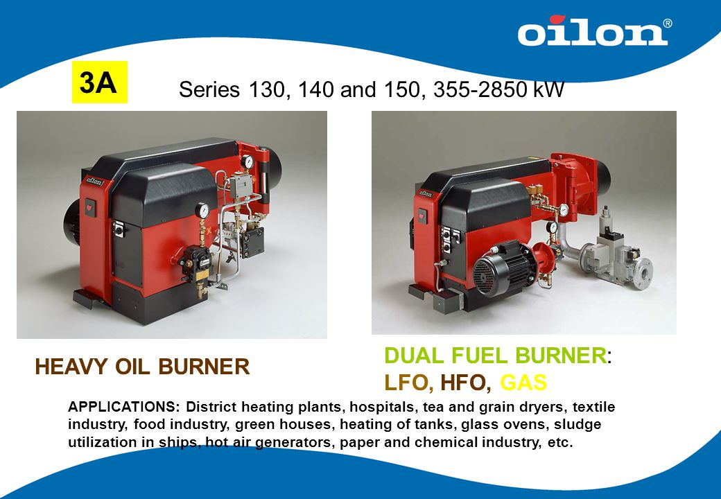 3A Series 130, 140 and 150, 355-2850 kW. DUAL FUEL BURNER: LFO, HFO, GAS. HEAVY OIL BURNER.