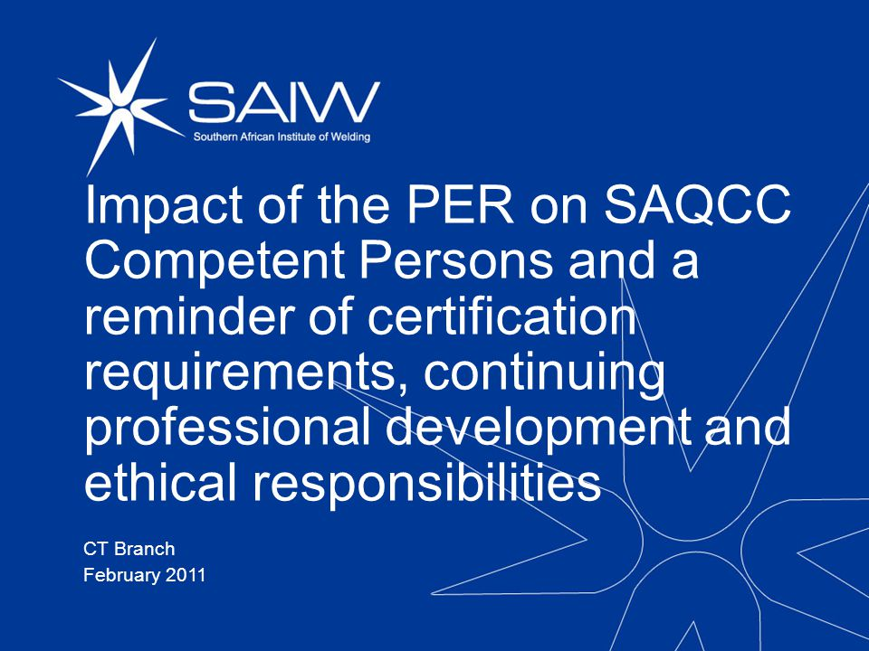 Impact of the PER on SAQCC Competent Persons and a reminder of certification requirements, continuing professional development and ethical responsibilities