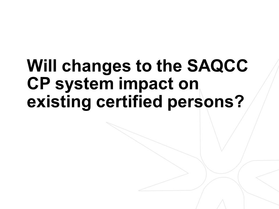 Will changes to the SAQCC CP system impact on existing certified persons