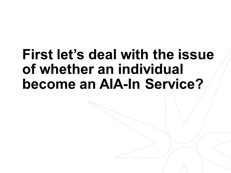 First let's deal with the issue of whether an individual become an AIA-In Service