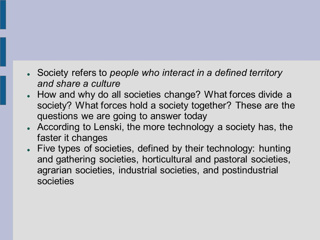 Society refers to people who interact in a defined territory and share a culture