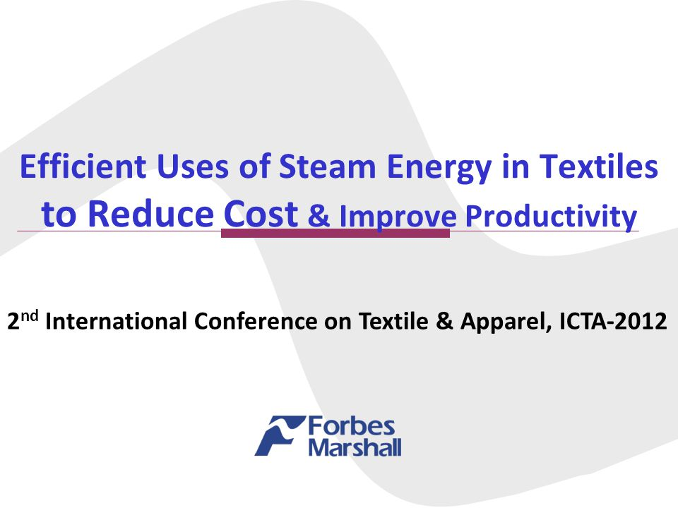 Efficient Uses of Steam Energy in Textiles to Reduce Cost & Improve Productivity