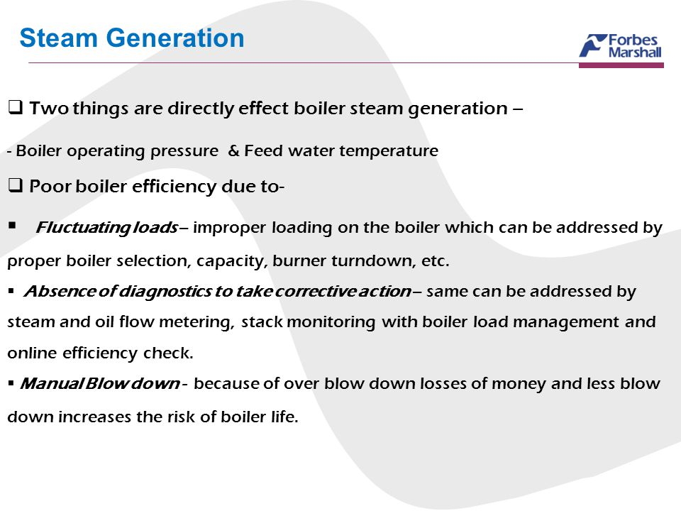 Steam Generation Two things are directly effect boiler steam generation – Boiler operating pressure & Feed water temperature.