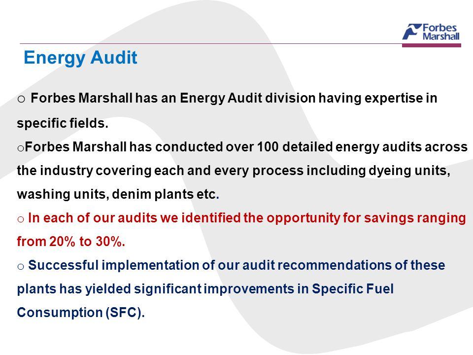 Energy Audit Forbes Marshall has an Energy Audit division having expertise in specific fields.