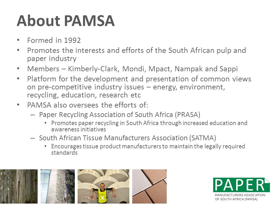 About PAMSA Formed in 1992. Promotes the interests and efforts of the South African pulp and paper industry.