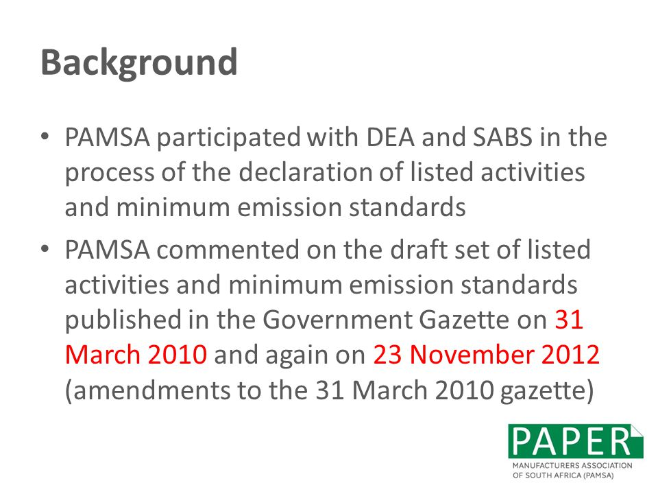 Background PAMSA participated with DEA and SABS in the process of the declaration of listed activities and minimum emission standards.