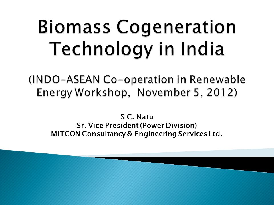 Biomass Cogeneration Technology in India (INDO-ASEAN Co-operation in Renewable Energy Workshop, November 5, 2012)