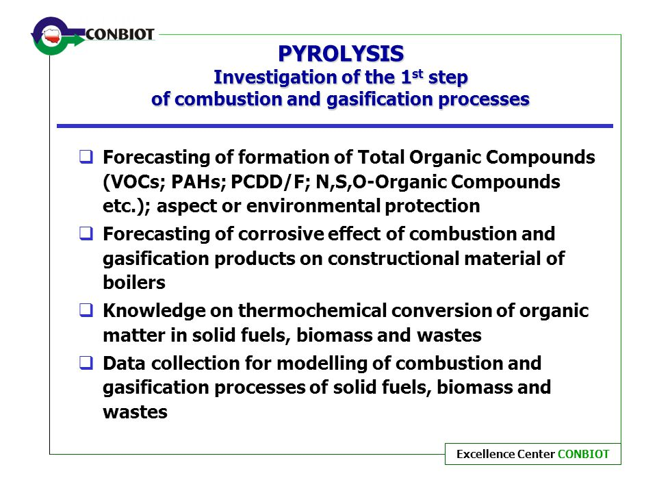 PYROLYSIS Investigation of the 1st step of combustion and gasification processes