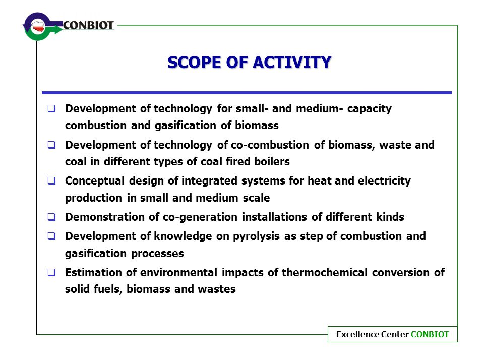 SCOPE OF ACTIVITY Development of technology for small- and medium- capacity combustion and gasification of biomass.